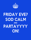 FRIDAY EVE? SOD CALM AND PARTAYYYY ON! - Personalised Poster large