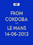 FROM CORDOBA TO LE MANS 14-06-2013 - Personalised Poster large