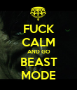 FUCK CALM AND GO BEAST MODE - Personalised Poster large