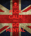 FUCK CALM AND GO MENTAL - Personalised Poster large