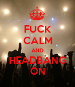 FUCK CALM AND HEADBANG ON - Personalised Poster large