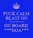 FUCK CALM BLAST ON BAGS PACKED ON BOARD  ***GOA*** - Personalised Poster large