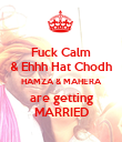 Fuck Calm & Ehhh Hat Chodh HAMZA & MAHERA are getting MARRIED - Personalised Poster large