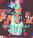 FUCK CALM It's My 22nd BIRTHDAY  BITCHES !! - Personalised Poster small