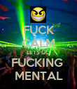 FUCK CALM LETS GO FUCKING  MENTAL - Personalised Poster large