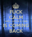 FUCK CALM ONCE UPON A TIME IS COMING BACK - Personalised Poster large