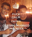 FUCK CALM PATNI IS GETTING MARRIED THIS WEEK - Personalised Poster large