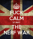 FUCK CALM START THE NERF WAR - Personalised Poster large
