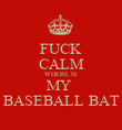 FUCK CALM WHERE IS  MY  BASEBALL BAT - Personalised Poster large