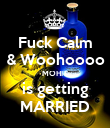 Fuck Calm & Woohoooo MOHIT is getting MARRIED - Personalised Poster large