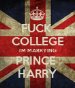 FUCK  COLLEGE I'M MARRYING PRINCE  HARRY - Personalised Poster large