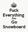 Fuck Everything  AND Go Snowboard - Personalised Poster large