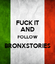 FUCK IT AND FOLLOW BRONXSTORIES  - Personalised Poster large