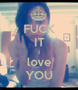 FUCK IT I love YOU - Personalised Poster large