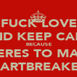 FUCK LOVE AND KEEP CALM BECAUSE THERES TO MANY HEARTBREAKERS - Personalised Poster large