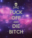 FUCK OFF AND DIE BITCH - Personalised Poster large