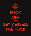 FUCK OFF AND GET YERSELL TAE FUCK - Personalised Poster large