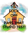 FUCK OFF AND PASS THAT STUPID TEST! - Personalised Poster large