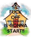 FUCK OFF BCUZ SCHOOL IS GONNA START!! - Personalised Poster large
