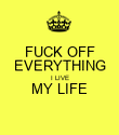 FUCK OFF EVERYTHING I LIVE MY LIFE  - Personalised Poster large