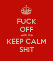 FUCK OFF with the KEEP CALM SHIT - Personalised Poster small