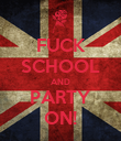 FUCK SCHOOL AND PARTY ON! - Personalised Poster large