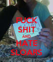 FUCK SHIT AND HATE SLOARS - Personalised Poster large