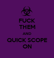 FUCK THEM AND QUICK SCOPE ON - Personalised Poster large