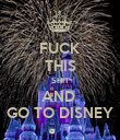 FUCK THIS SHIT AND  GO TO DISNEY - Personalised Poster large