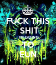 FUCK THIS  SHIT  I'M GOING TO EUN - Personalised Poster large