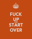 FUCK UP AND START OVER - Personalised Poster large
