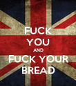 FUCK YOU AND FUCK YOUR BREAD - Personalised Poster large