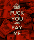 FUCK YOU AND PAY ME - Personalised Poster large