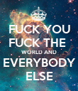 FUCK YOU FUCK THE  WORLD AND EVERYBODY ELSE - Personalised Poster large