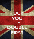 FUCK YOU I GOT DOUBLE FIRST - Personalised Poster large