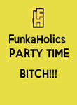 FunkaHolics  PARTY TIME  BITCH!!!  - Personalised Poster large