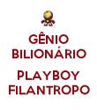 GÊNIO BILIONÁRIO  PLAYBOY FILANTROPO - Personalised Poster small