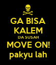 GA BISA KALEM DA SUSAH MOVE ON! pakyu lah - Personalised Poster large
