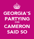 GEORGIA'S PARTYING COS CAMERON SAID SO - Personalised Poster large