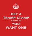 GET A TRAMP STAMP YOU KNOW YOU WANT ONE - Personalised Poster large