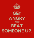 GET ANGRY AND BEAT SOMEONE UP. - Personalised Poster large