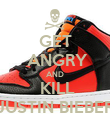 GET  ANGRY AND  KILL JUSTIN BIEBER - Personalised Poster large