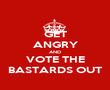 GET ANGRY AND VOTE THE BASTARDS OUT - Personalised Poster large
