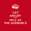 GET ANGRY AND YELL AT THE AUDIENCE - Personalised Poster large