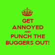 GET ANNOYED AND PUNCH THE BUGGERS OUT! - Personalised Poster large