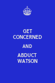 GET CONCERNED AND ABDUCT WATSON - Personalised Poster large