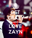 GET  CRAZY AND  LOVE  ZAYN  - Personalised Poster large