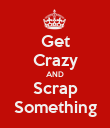 Get Crazy AND Scrap Something - Personalised Poster large