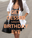 GET  DESSED COZ ITS BIRTHDAY EVE - Personalised Poster large