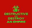 GET DESTRUCTIVE AND DESTROY AN EMPIRE - Personalised Poster large